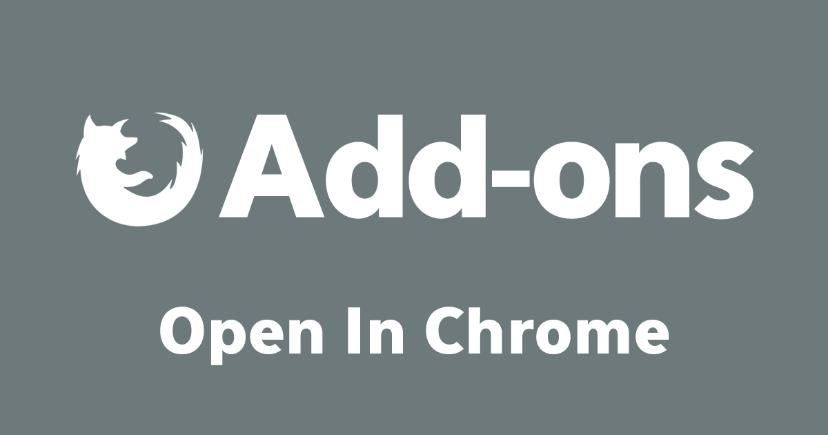 Firefoxアドオン:Open In Chrome